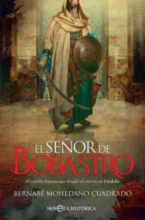 El Señor De Bobastro. El Rebelde Hispano Que Desafió Al Emirato De Córdoba